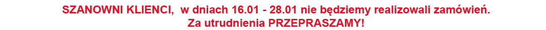 Drodzy Klienci! 16.01 - 28.01.2020 sklep nie będzie przyjmował zamówień. Za utrudnienia PRZEPRASZAM